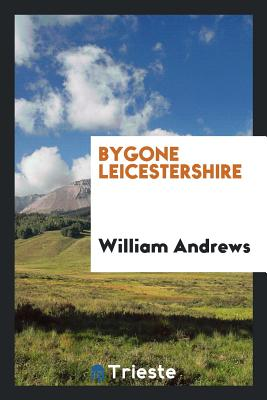 Bygone Leicestershire - Andrews, William