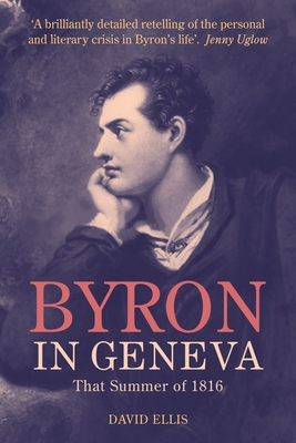 Byron in Geneva: That Summer of 1816 - Ellis, David