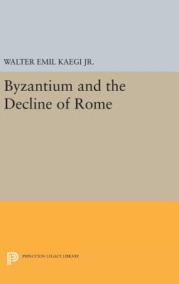 Byzantium and the Decline of the Roman Empire - Kaegi, Walter Emil