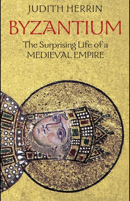 Byzantium: The Surprising Life of a Medieval Empire - Herrin, Judith