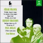 César Franck: Piano works; Ernest Chausson: Quelques danses; Paul Dukas: L'?uvre pour piano