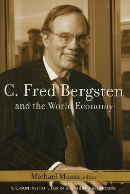 C. Fred Bergsten and the World Economy - Mussa, Michael (Editor)