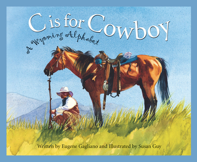 C Is for Cowboy: A Wyoming Alp - Gagliano, Eugene M, and Shepherd Rajean, Luebs, and Guy, Susan (Illustrator)