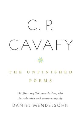 C. P. Cavafy: The Unfinished Poems - Cavafy, C P