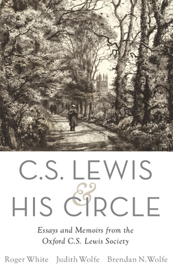 C. S. Lewis and His Circle: Essays and Memoirs from the Oxford C.S. Lewis Society - White, Roger (Editor), and Wolfe, Judith (Editor), and Wolfe, Brendan (Editor)