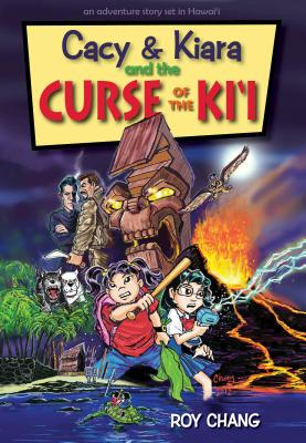 Cacy & Kiara and the Curse of the KI'i: An Adventure Story Set in Hawaii - Chang, Roy