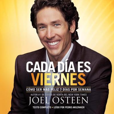 Cada Dia Es Viernes: Como Ser Mas Feliz 7 Dias Por Semana - Osteen, Joel