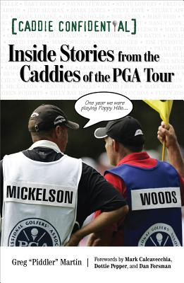 """Caddie Confidential: Inside Stories from the Caddies of the PGA Tour - Martin, Greg """"Piddler"""", and Calcavecchia, Mark (Foreword by), and Pepper, Dottie (Foreword by)"""