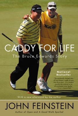 Caddy for Life: The Bruce Edwards Story - Feinstein, John