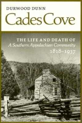 Cades Cove: The Life and Death of a Southern Appalachian Community - Dunn, Durwood