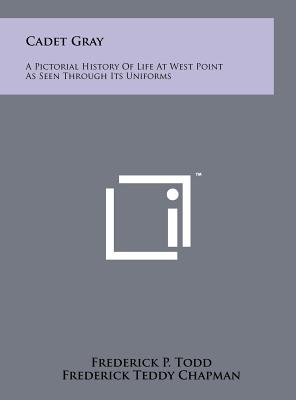 Cadet Gray: A Pictorial History of Life at West Point as Seen Through Its Uniforms - Todd, Frederick P