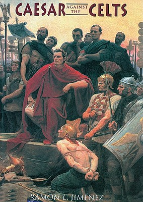 Caesar Against the Celts - Jimenez, Ramon L.