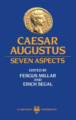 Caesar Augustus: Seven Aspects - Millar, Fergus (Editor), and Segal, Erich (Editor)