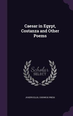 Caesar in Egypt, Costanza and Other Poems - Ellis, Joseph, Jr., and Press, Chiswick