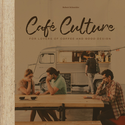 Cafe Culture: For Lovers of Coffee and Good Design - Schneider, R.