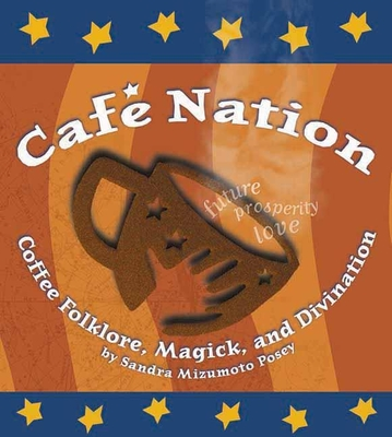 Cafe Nation: Coffee Folklore, Magick and Divination - Posey, Sandra Mizumoto
