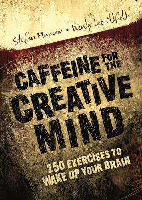 Caffeine for the Creative Mind: 250 Exercises to Wake Up Your Brain - Mumaw, Stefan, and Oldfield, Wendy Lee