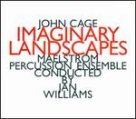 Cage: Imaginary Landscapes, etc / Williams, Maelstrom Percussion Ensemble - Maelström Percussion Ensemble; Jan Williams (conductor)