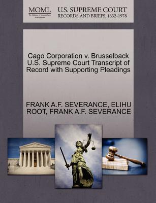 Cago Corporation V. Brusselback U.S. Supreme Court Transcript of Record with Supporting Pleadings - Root, Elihu, and Severance, Frank A F