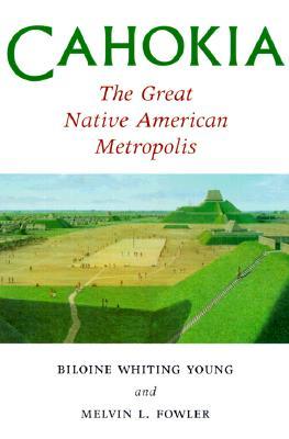 Cahokia, the Great Native American Metropolis - Young, Biloine Whiting