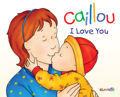 Caillou: I Love You - L'Heureux, Christine, and Nadeau, Francine (Consultant editor)