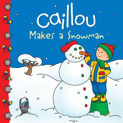 Caillou Makes a Snowman - Harvey, Roger (Adapted by)