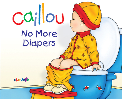 Caillou: No More Diapers - L'Heureux, Christine