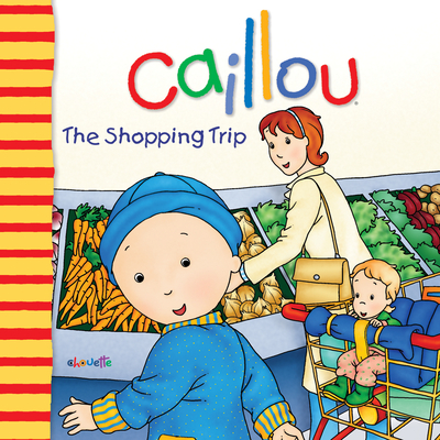 Caillou: The Shopping Trip - Nadeau, Nicole, Ph.D.