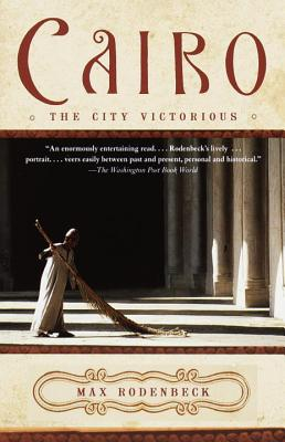 Cairo: The City Victorious - Rodenbeck, Max