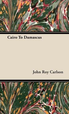 Cairo to Damascus - Carlson, John Roy
