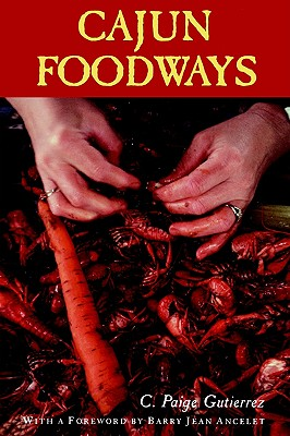 Cajun Foodways - Gutierrez, C Paige, and Ancelet, Barry Jean (Foreword by)