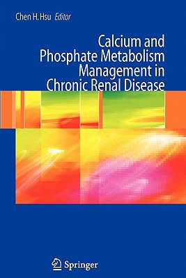 Calcium and Phosphate Metabolism Management in Chronic Renal Disease - Hsu, Chen H (Editor)