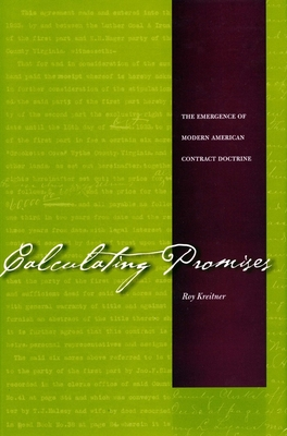 Calculating Promises: The Emergence of Modern American Contract Doctrine - Kreitner, Roy