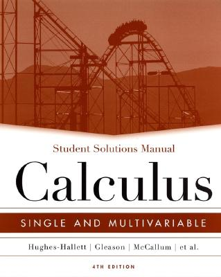 Calculus: Student Solutions Manual: Single and Multivariable - Hughes-Hallett, Deborah, and McCallum, William G., and Gleason, Andrew M.