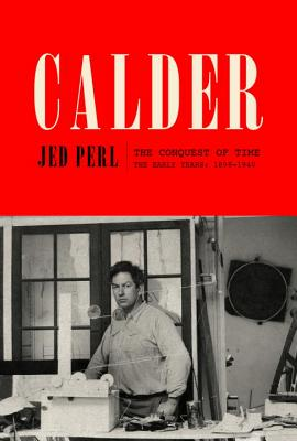Calder: The Conquest of Time: The Early Years: 1898-1940 - Perl, Jed