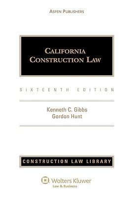 California Construction Law, Sixteenth Edition - Gibbs, Kenneth C, and Hunt, Esq, and Gibbs, Esq