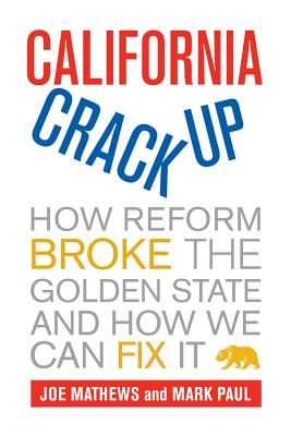 California Crackup: How Reform Broke the Golden State and How We Can Fix It - Mathews, Joe, and Paul, Mark