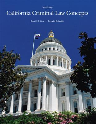California Criminal Law Concepts 2014 Edition - Hunt, Derald D, and Rutledge, Devallis