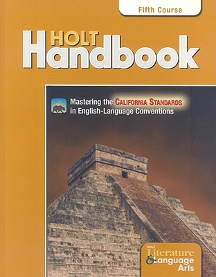 California Holt Literature & Language Arts: Holt Handbook, Fifth Course: Grammar, Usage, Mechanics, Sentences - Warriner, John E