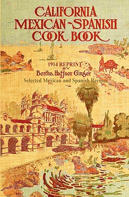 California Mexican-Spanish Cookbook 1914 Reprint - Brown, Ross, and Haffner-Ginger, Bertha