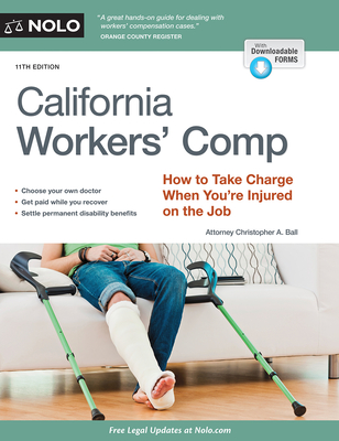 California Workers' Comp: How to Take Charge When You're Injured on the Job - Ball, Christopher