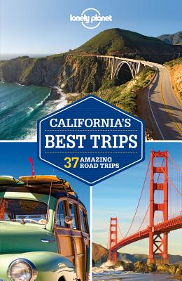 California's Best Trips - Lonely Planet, and Benson, Sara, and Cavalieri, Nate