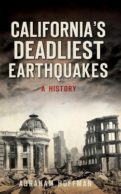 California's Deadliest Earthquakes: A History - Hoffman, Abraham