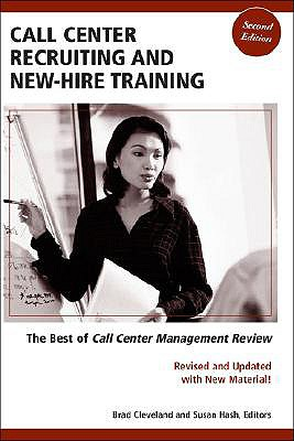 Call Center Recruiting and New-Hire Training: The Best of Call Center Management Review, Second Edition - Cleveland, Brad (Editor)