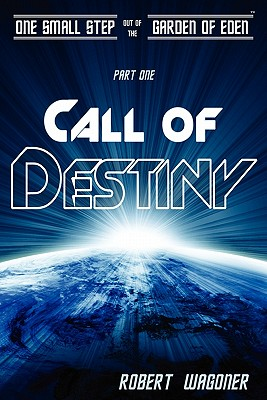 Call of Destiny: One Small Step out of the Garden of Eden - Wagoner, Robert