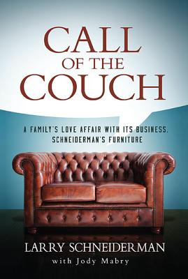 Call of the Couch: A Family's Love Affair with Its Business. Schneiderman's Furniture - Schneiderman, Larry