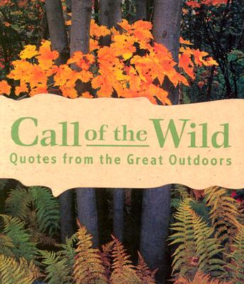 Call of the Wild: Quotes from the Great Outdoors - Running Press (Editor)
