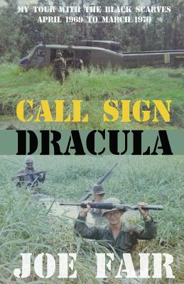 Call Sign Dracula: My Tour with the Black Scarves: April 1969 to March 1970 - Fair, Joe