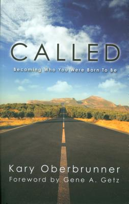 Called: Becoming Who You Were Born to Be - Oberbrunner, Kary, and Getz, Gene A, Dr. (Foreword by)