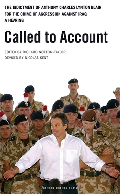 Called to Account: The Indictment of Anthony Charles Lynton Blair for the Crime of Aggression Against Iraq: A Hearing - Norton-Taylor, Richard (Editor)